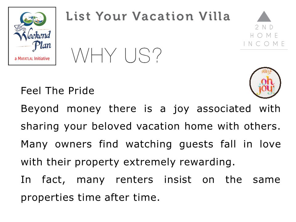 Feel The Pride Beyond money there is a joy associated with sharing your beloved vacation home with others.