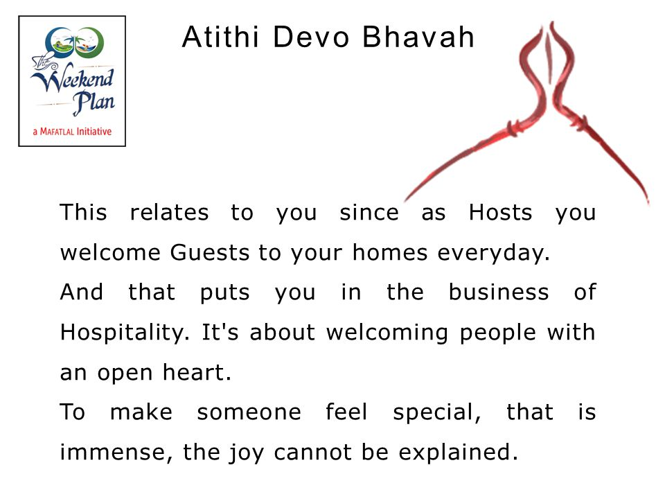Atithi Devo Bhavah This relates to you since as Hosts you welcome Guests to your homes everyday. And that puts you in the business of Hospitality. It'