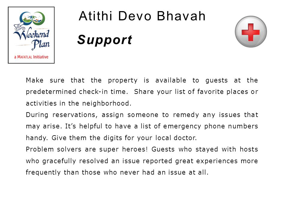 Atithi Devo Bhavah Make sure that the property is available to guests at the predetermined check-in time. Share your list of favorite places or activi