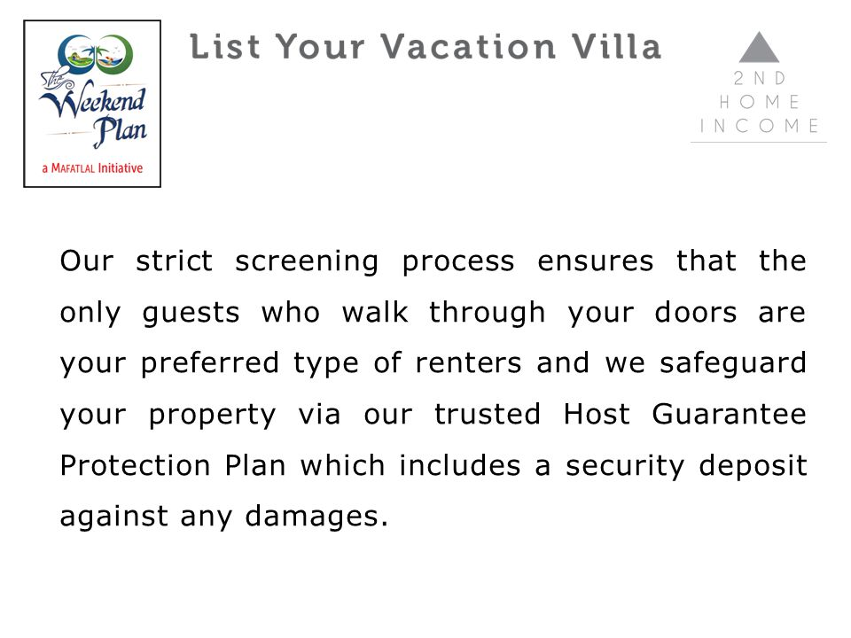 Our strict screening process ensures that the only guests who walk through your doors are your preferred type of renters and we safeguard your propert