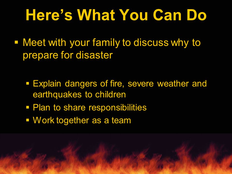 Discuss Types of Disasters § Those most likely to happen in your area § Explain what to do in each case § Natural and man-made