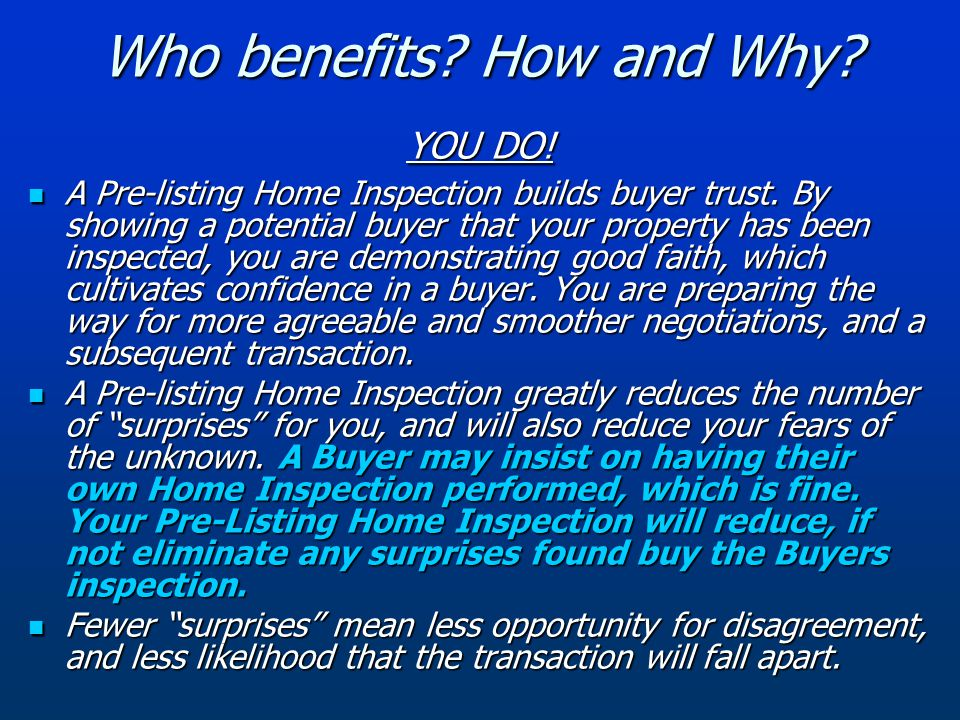 Who benefits. How and Why. YOU DO. A Pre-listing Home Inspection builds buyer trust.