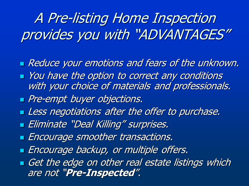 A Pre-listing Home Inspection provides you with ADVANTAGES Reduce your emotions and fears of the unknown.
