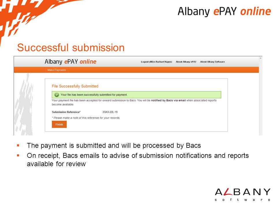 Successful submission  The payment is submitted and will be processed by Bacs  On receipt, Bacs emails to advise of submission notifications and rep