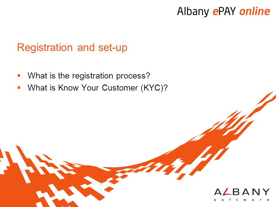 Registration and set-up  What is the registration process?  What is Know Your Customer (KYC)?