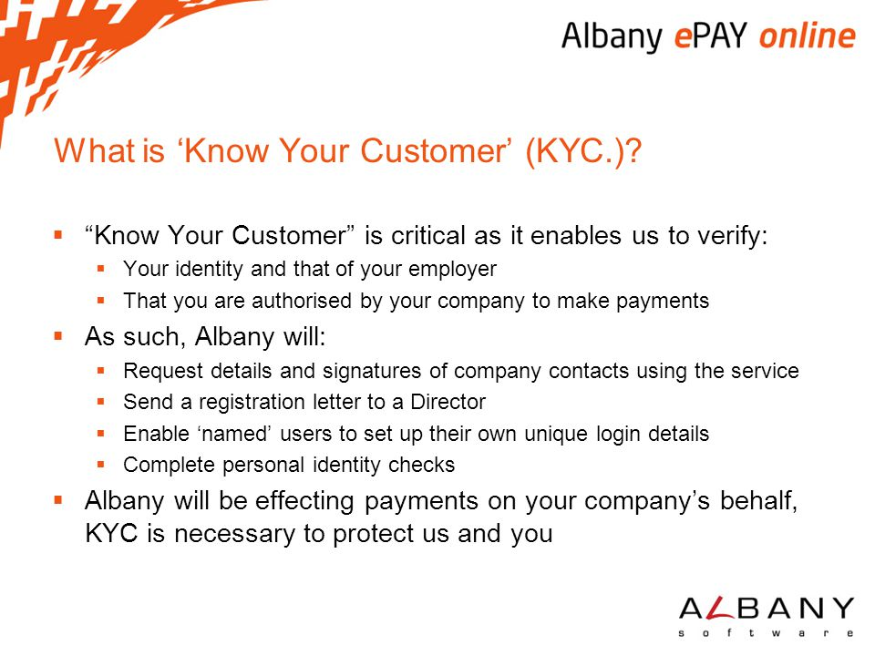 "What is 'Know Your Customer' (KYC.)?  ""Know Your Customer"" is critical as it enables us to verify:  Your identity and that of your employer  That y"