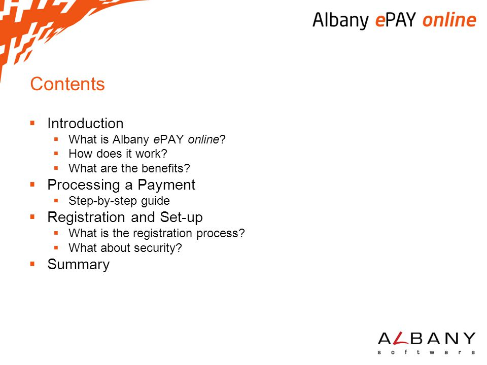 Contents  Introduction  What is Albany ePAY online?  How does it work?  What are the benefits?  Processing a Payment  Step-by-step guide  Regis