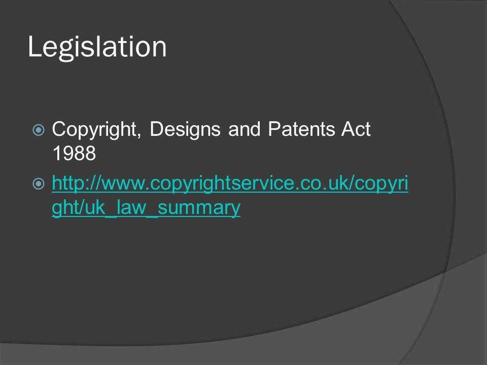 Legislation  Copyright, Designs and Patents Act 1988  http://www.copyrightservice.co.uk/copyri ght/uk_law_summary http://www.copyrightservice.co.uk/copyri ght/uk_law_summary
