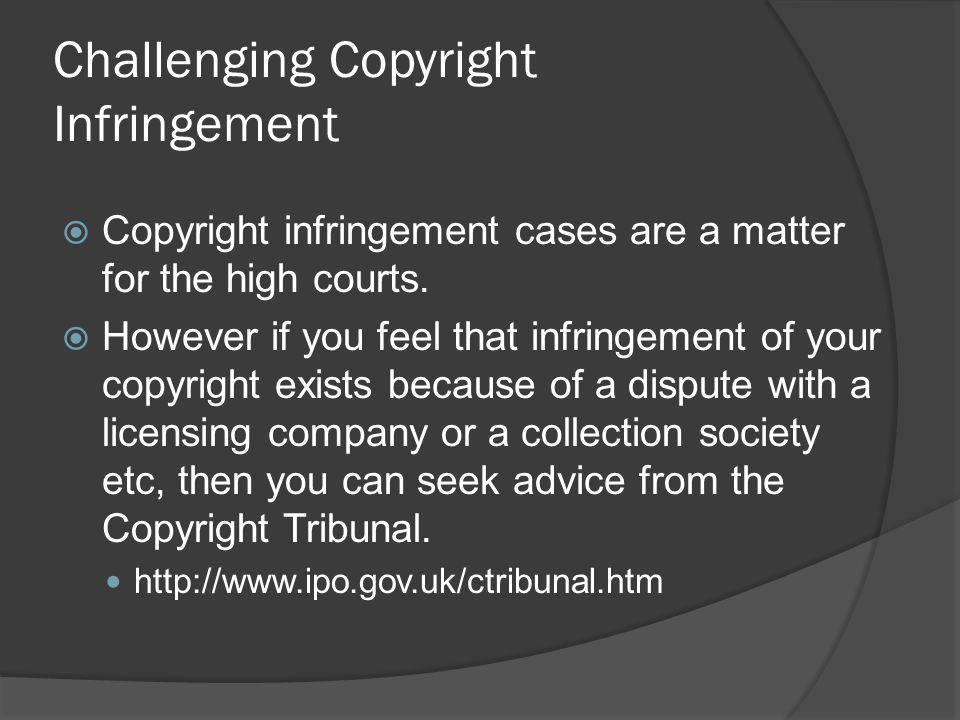 Challenging Copyright Infringement  Copyright infringement cases are a matter for the high courts.  However if you feel that infringement of your co