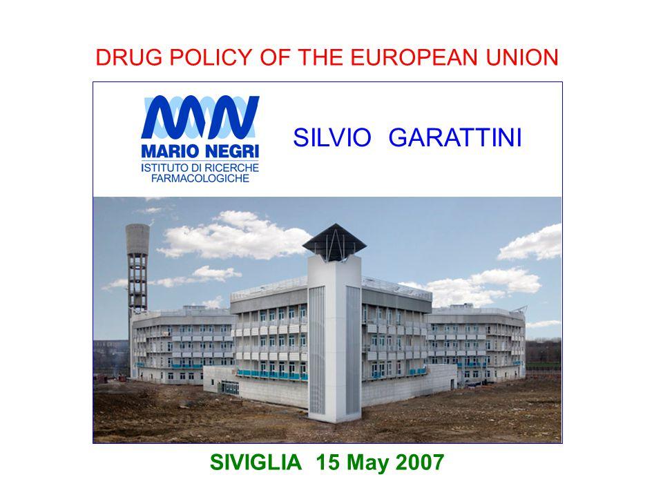 DRUG POLICY OF THE EUROPEAN UNION SIVIGLIA 15 May 2007 SILVIO GARATTINI