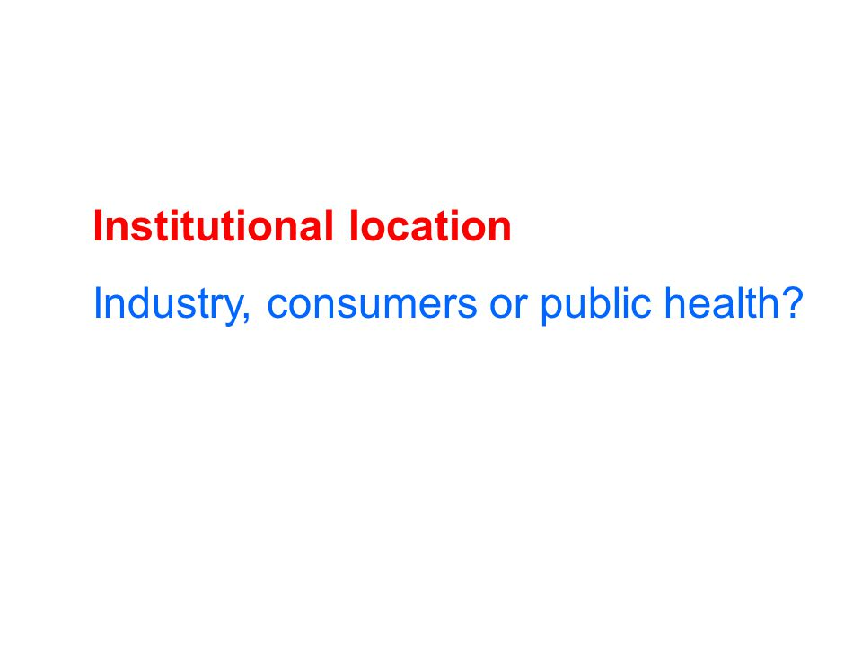 Institutional location Industry, consumers or public health