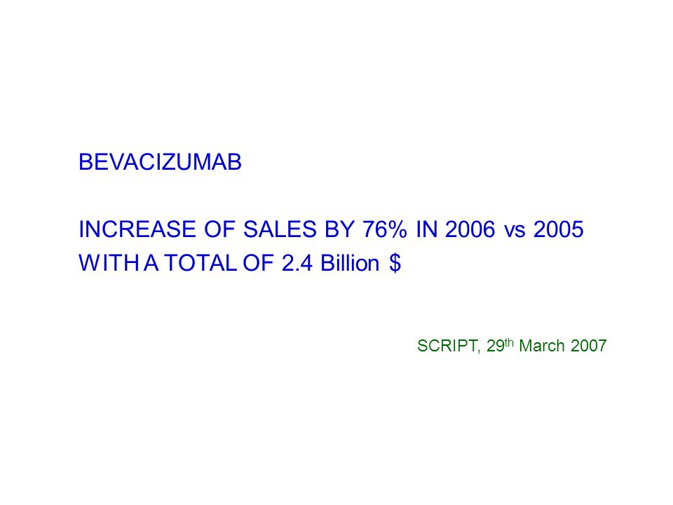 BEVACIZUMAB INCREASE OF SALES BY 76% IN 2006 vs 2005 WITH A TOTAL OF 2.4 Billion $ SCRIPT, 29 th March 2007