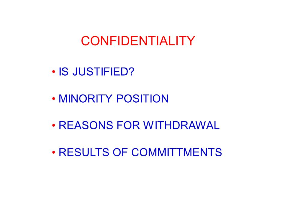 IS JUSTIFIED MINORITY POSITION REASONS FOR WITHDRAWAL RESULTS OF COMMITTMENTS CONFIDENTIALITY