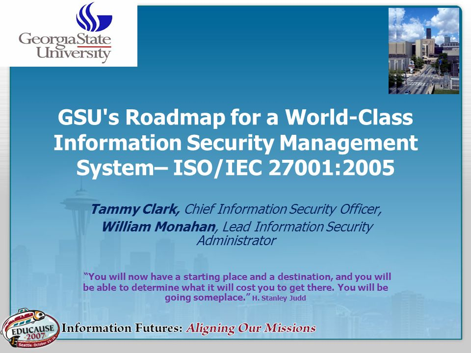 References –ISO/IEC 27001 standard –BS 7799-3:2006 (Risk Mgt) –BS 25999 (Business Continuity) –BIP 0071-0074 (ISMS Guidance Series from BSI) –ISO/IEC 27002 standard –(ISO/IEC 27001:2005 in plain English) http://www.praxiom.c om/iso-27001- overview.htm –(ISO/IEC 27002:2005 in plain English) http://www.praxiom.c om/iso-17799- overview.htm