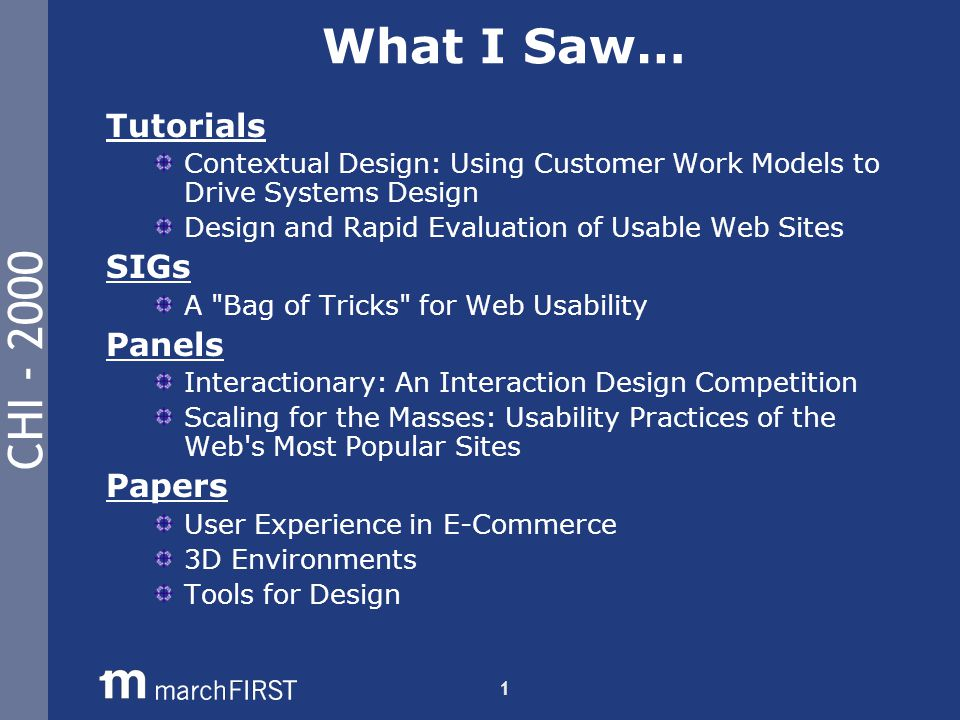 CHI - 2000 2 Tutorial 1 Subject: Contextual Design: Using Customer Work Models to Drive Systems Design Authors: Hugh Beyer & Karen Holtzblatt InContext Enterprises Summary: Authors presented methodologies and representational models for capturing work practices.