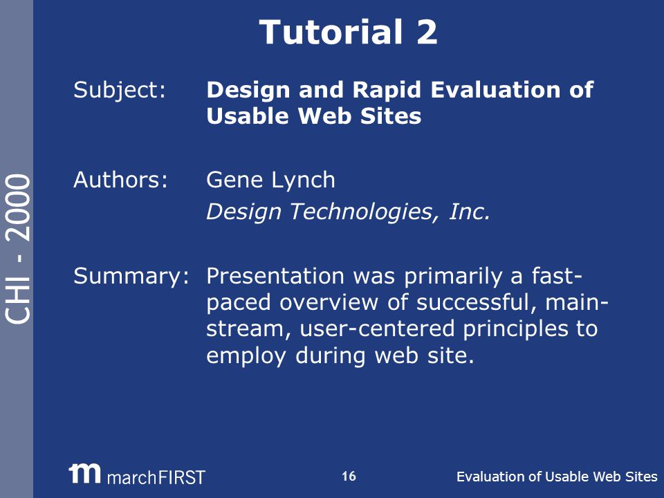 CHI - 2000 16 Tutorial 2 Subject: Design and Rapid Evaluation of Usable Web Sites Authors: Gene Lynch Design Technologies, Inc.