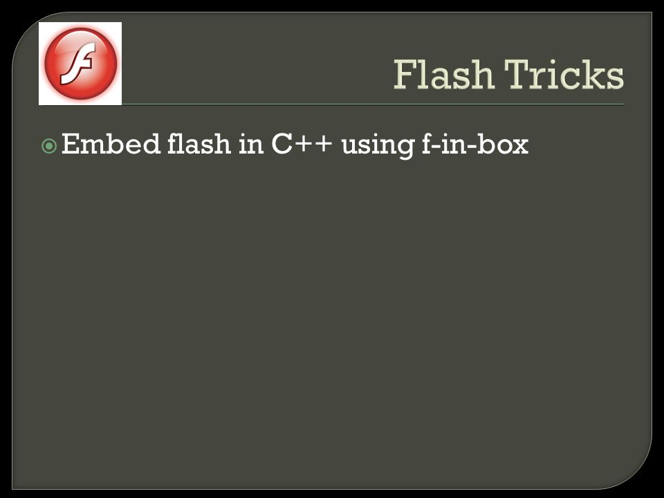 Flash Tricks  Embed flash in C++ using f-in-box