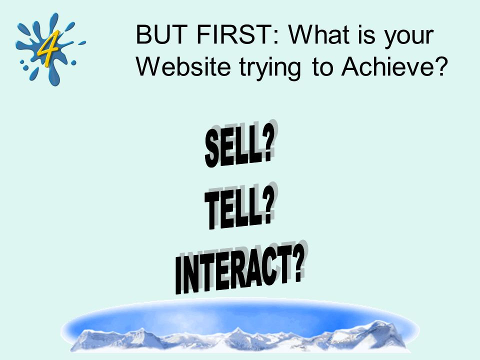 BUT FIRST: What is your Website trying to Achieve