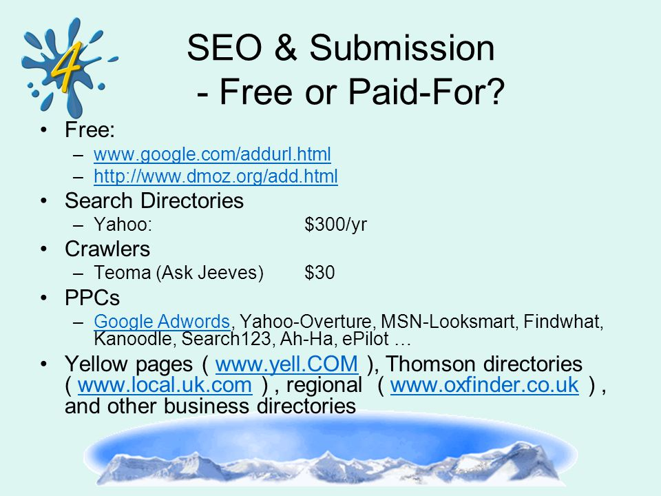 SEO & Submission - Free or Paid-For? Free: –www.google.com/addurl.htmlwww.google.com/addurl.html –http://www.dmoz.org/add.htmlhttp://www.dmoz.org/add.