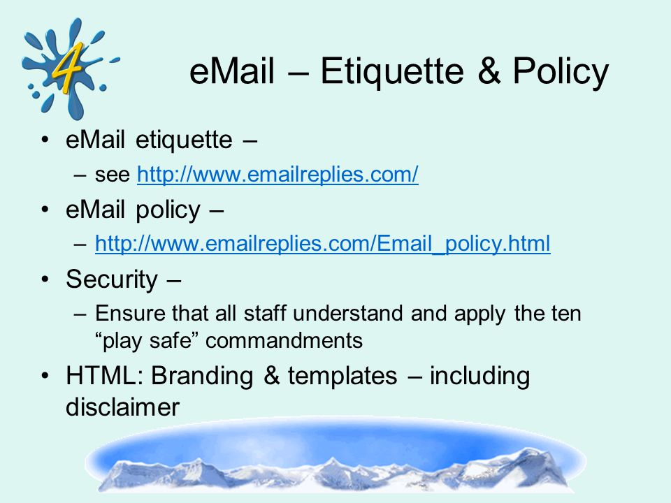 eMail – Etiquette & Policy eMail etiquette – –see http://www.emailreplies.com/http://www.emailreplies.com/ eMail policy – –http://www.emailreplies.com