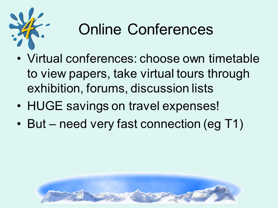 Online Conferences Virtual conferences: choose own timetable to view papers, take virtual tours through exhibition, forums, discussion lists HUGE savi