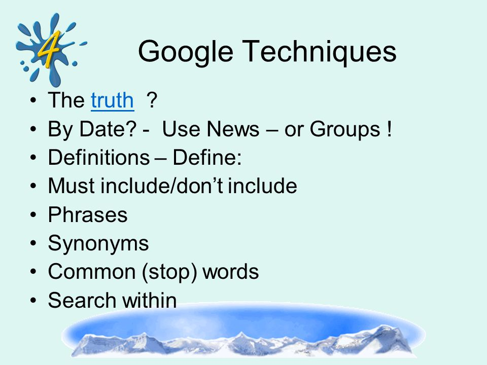 Google Techniques The truth truth By Date. - Use News – or Groups .