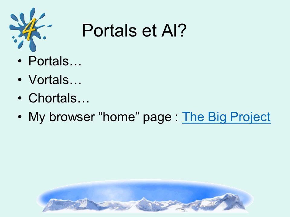 Portals et Al Portals… Vortals… Chortals… My browser home page : The Big ProjectThe Big Project