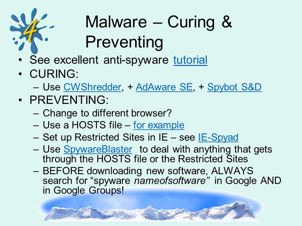 Malware – Curing & Preventing See excellent anti-spyware tutorialtutorial CURING: –Use CWShredder, + AdAware SE, + Spybot S&DCWShredderAdAware SESpybo