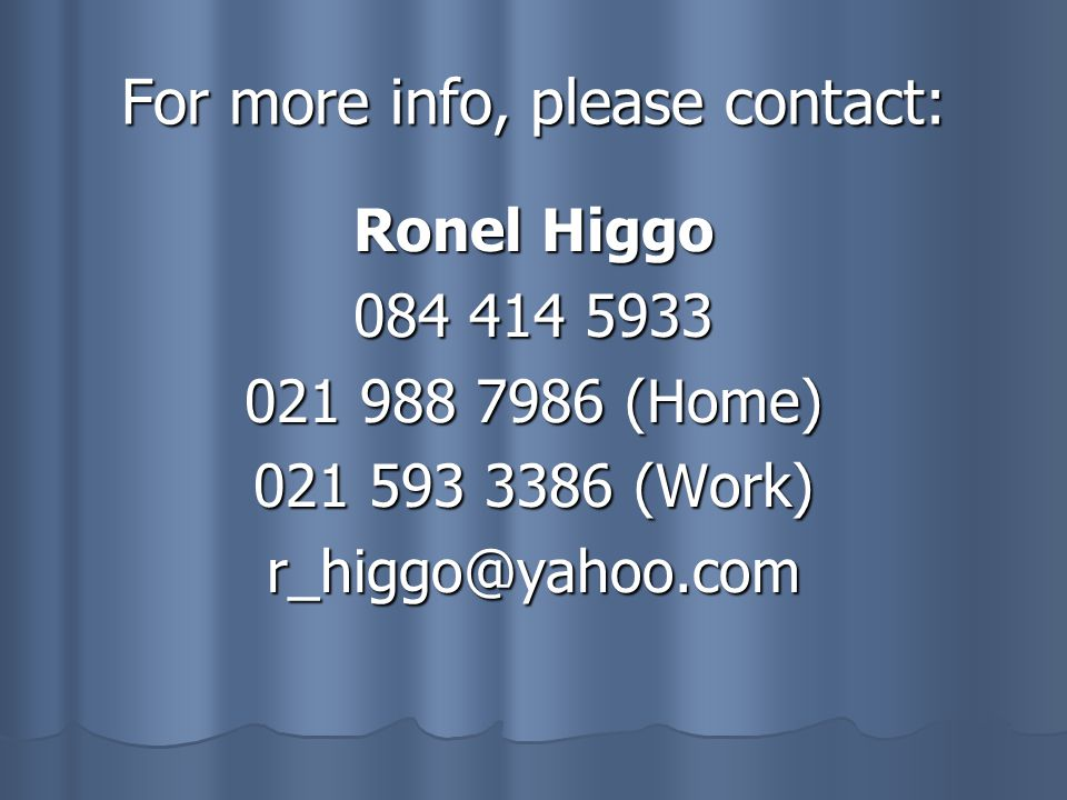 For more info, please contact: Ronel Higgo 084 414 5933 021 988 7986 (Home) 021 593 3386 (Work) r_higgo@yahoo.com
