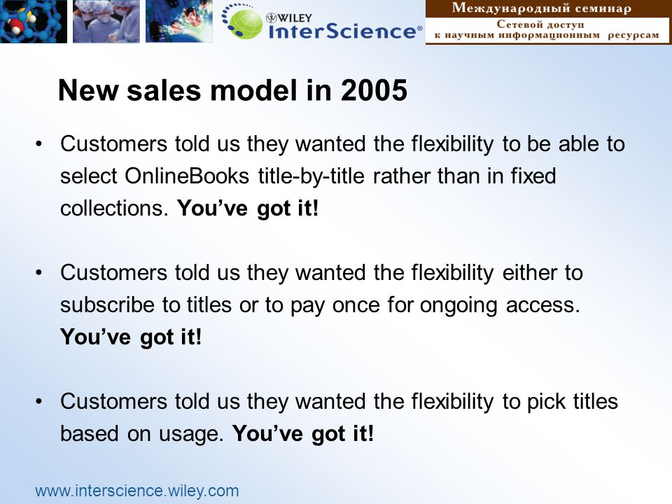 www.interscience.wiley.com New sales model in 2005 Customers told us they wanted the flexibility to be able to select OnlineBooks title-by-title rather than in fixed collections.
