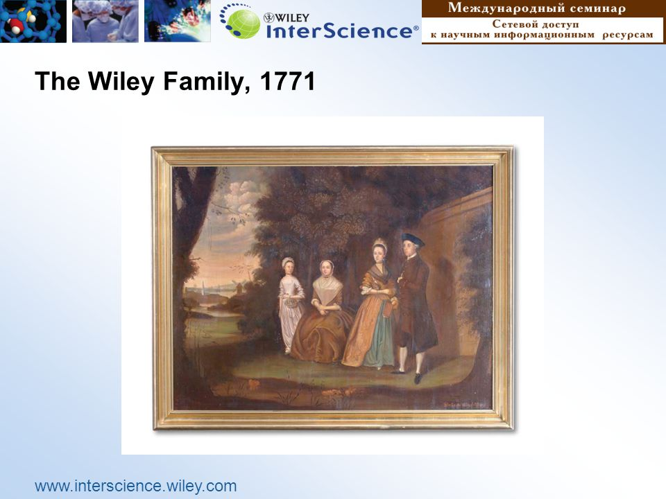 www.interscience.wiley.com The Wiley Family, 1771