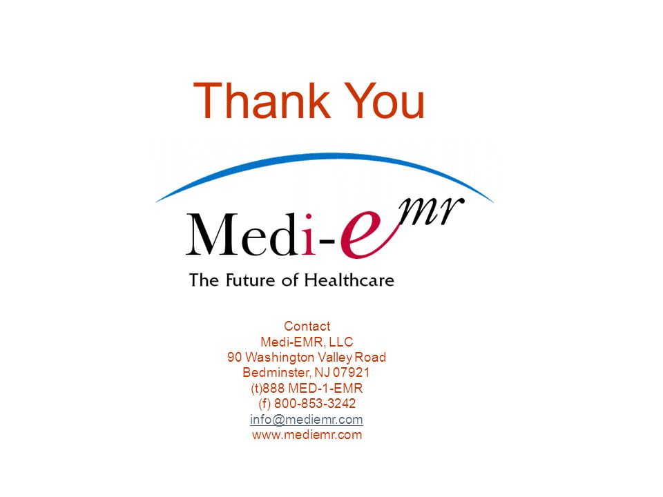 Thank You Contact Medi-EMR, LLC 90 Washington Valley Road Bedminster, NJ 07921 (t)888 MED-1-EMR (f) 800-853-3242 info@mediemr.com www.mediemr.com