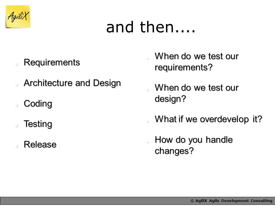 © AgiliX Agile Development Consulting When do we test our requirements.