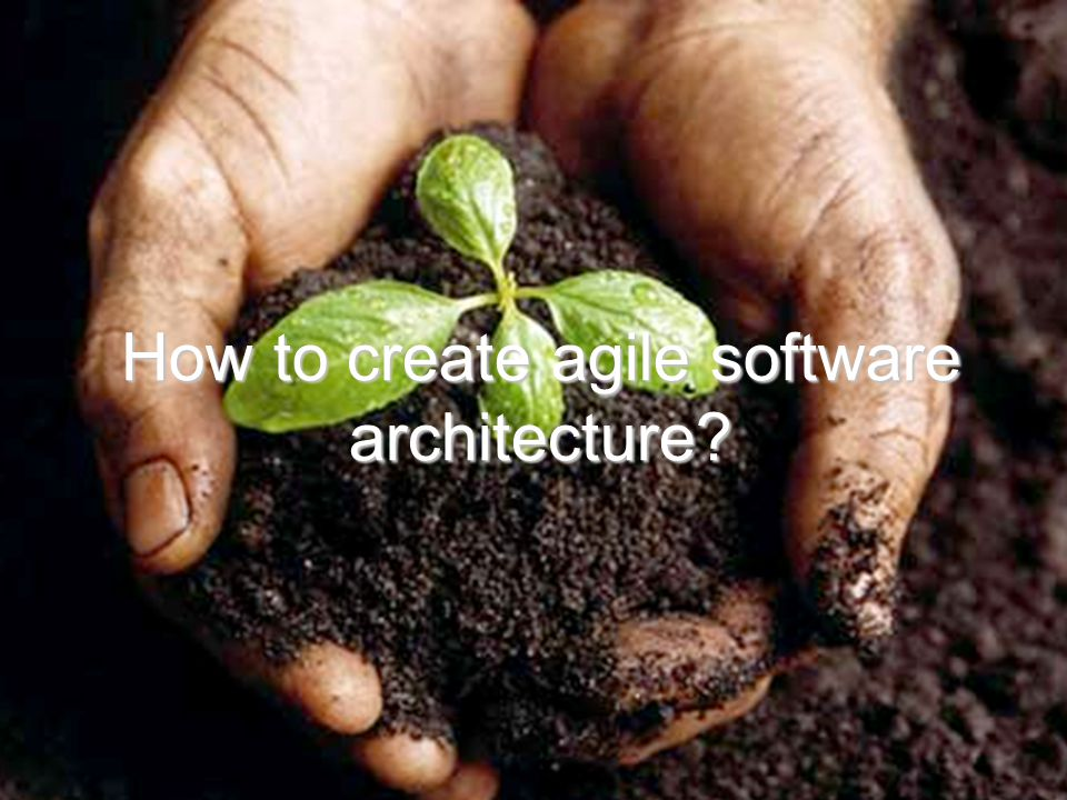 © AgiliX Agile Development Consulting How to create agile software architecture