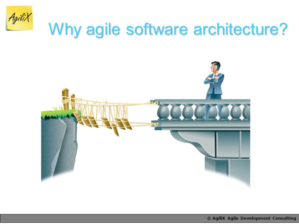 © AgiliX Agile Development Consulting Why agile software architecture