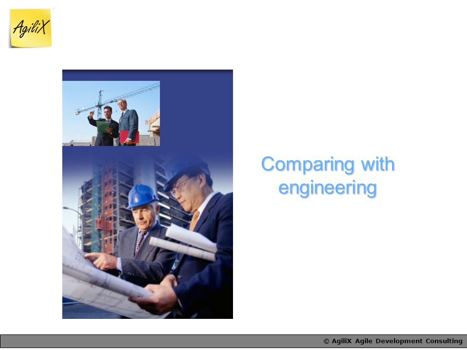 © AgiliX Agile Development Consulting Comparing with engineering