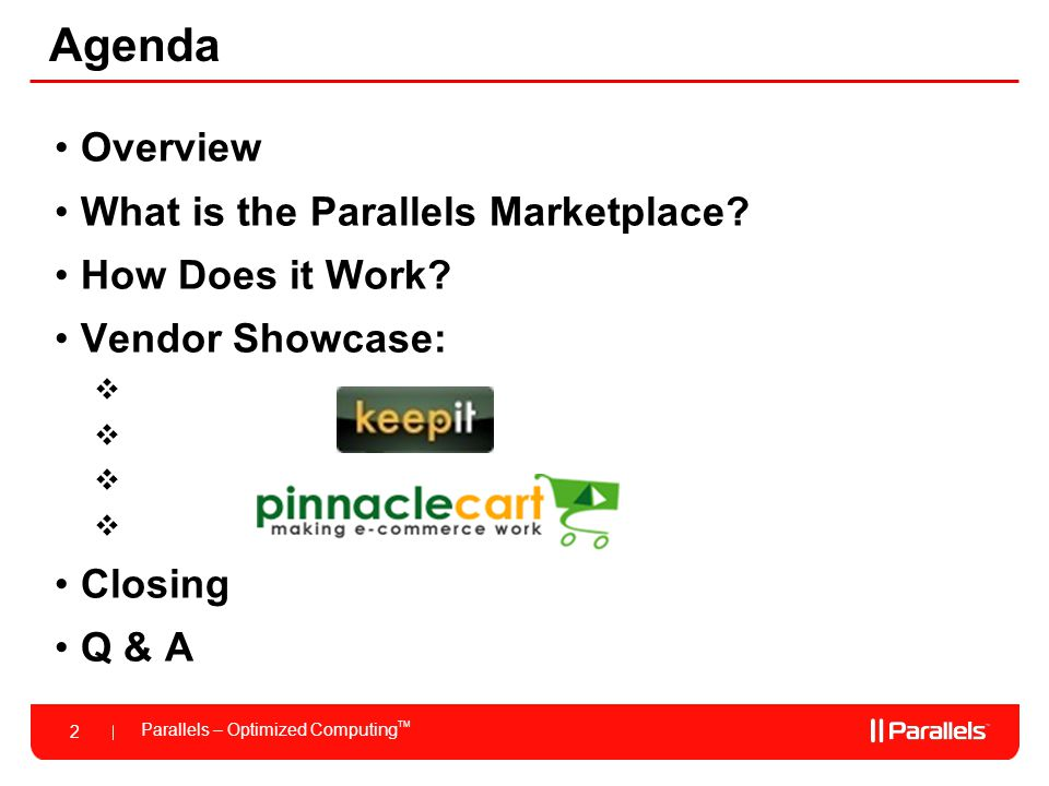 Parallels – Optimized Computing TM 23 Pinnacle Cart & the Parallels Partner Marketplace Software offering & options within Marketplace No Risk – you are paid only when a sale is made, no upfront costs or commitments.