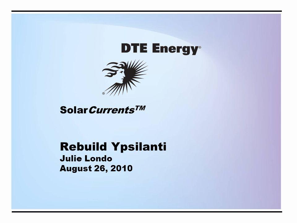 SolarCurrents TM Rebuild Ypsilanti Julie Londo August 26, 2010