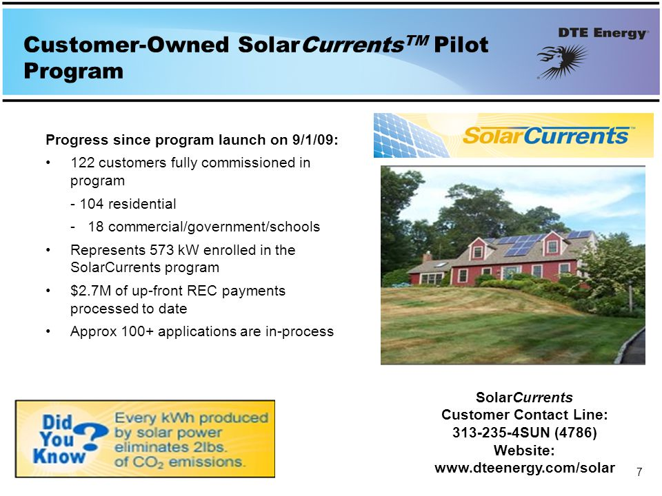 Customer-Owned SolarCurrents TM Pilot Program 7 Progress since program launch on 9/1/09: 122 customers fully commissioned in program residential - 18 commercial/government/schools Represents 573 kW enrolled in the SolarCurrents program $2.7M of up-front REC payments processed to date Approx 100+ applications are in-process SolarCurrents Customer Contact Line: SUN (4786) Website: