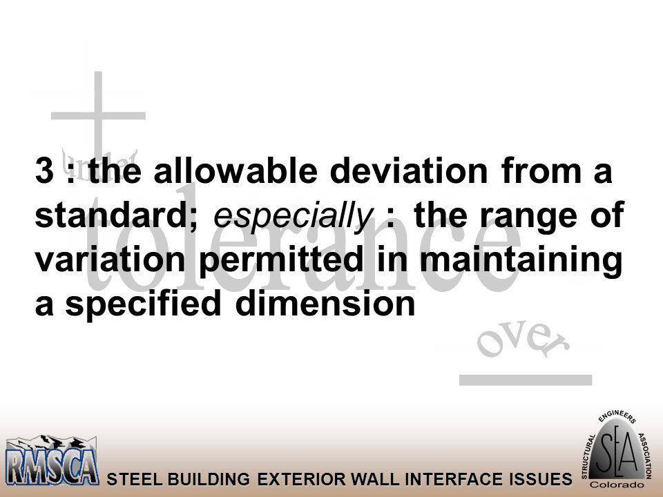 14 STEEL BUILDING EXTERIOR WALL INTERFACE ISSUES the range of variation permitted in maintaining a specified dimension 3 : the allowable deviation fro