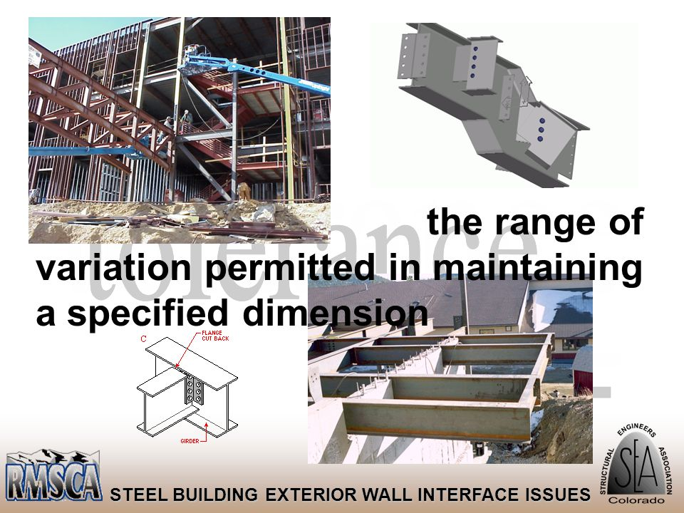 15 STEEL BUILDING EXTERIOR WALL INTERFACE ISSUES the range of variation permitted in maintaining a specified dimension