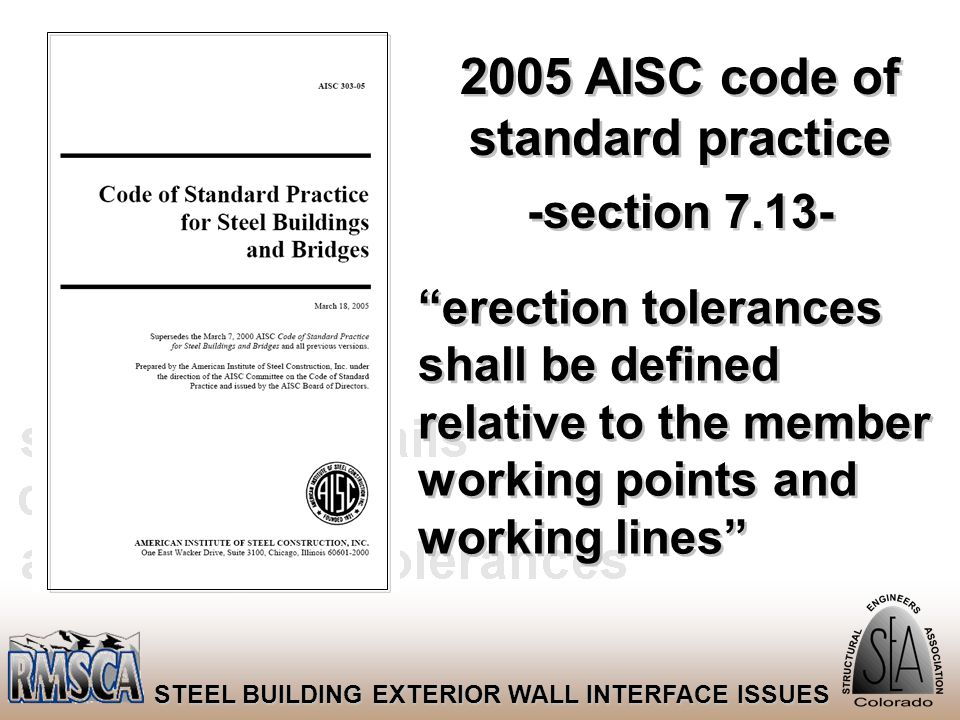 "39 STEEL BUILDING EXTERIOR WALL INTERFACE ISSUES 2005 AISC code of standard practice -section 7.13- ""erection tolerances shall be defined relative to"