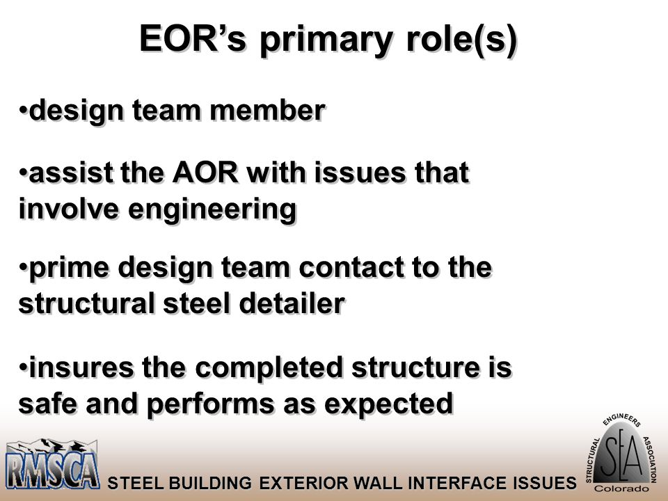 5 STEEL BUILDING EXTERIOR WALL INTERFACE ISSUES EOR's primary role(s) design team member assist the AOR with issues that involve engineering prime des