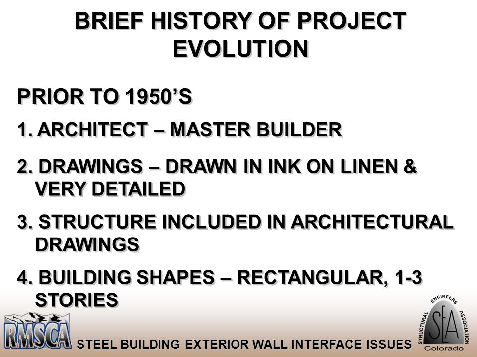 56 STEEL BUILDING EXTERIOR WALL INTERFACE ISSUES BRIEF HISTORY OF PROJECT EVOLUTION PRIOR TO 1950'S 1. ARCHITECT – MASTER BUILDER 2. DRAWINGS – DRAWN