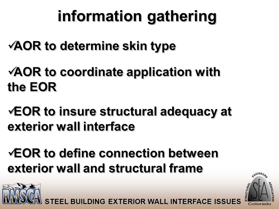 6 STEEL BUILDING EXTERIOR WALL INTERFACE ISSUES information gathering AOR to determine skin type AOR to coordinate application with the EOR EOR to ins
