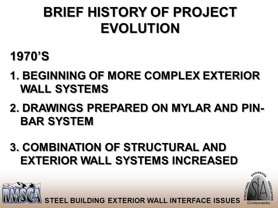 60 STEEL BUILDING EXTERIOR WALL INTERFACE ISSUES BRIEF HISTORY OF PROJECT EVOLUTION 1970'S 1. BEGINNING OF MORE COMPLEX EXTERIOR WALL SYSTEMS 2. DRAWI