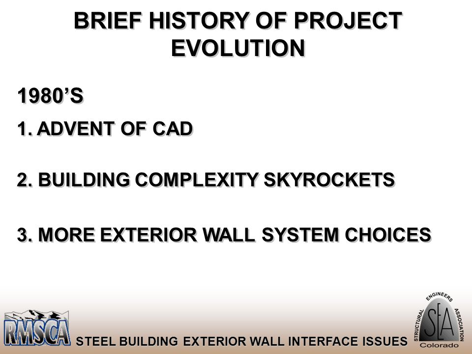 61 STEEL BUILDING EXTERIOR WALL INTERFACE ISSUES BRIEF HISTORY OF PROJECT EVOLUTION 1980'S 1. ADVENT OF CAD 2. BUILDING COMPLEXITY SKYROCKETS 3. MORE