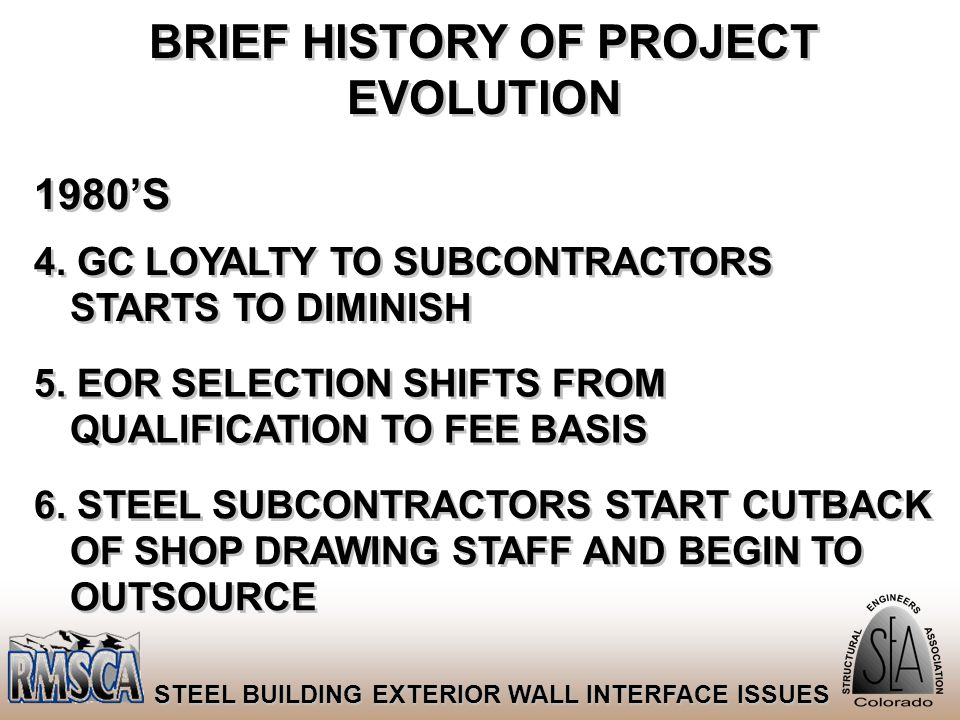 62 STEEL BUILDING EXTERIOR WALL INTERFACE ISSUES BRIEF HISTORY OF PROJECT EVOLUTION 1980'S 4. GC LOYALTY TO SUBCONTRACTORS STARTS TO DIMINISH 5. EOR S