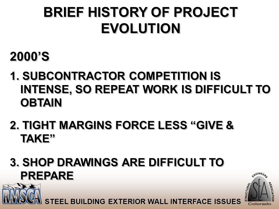 66 STEEL BUILDING EXTERIOR WALL INTERFACE ISSUES BRIEF HISTORY OF PROJECT EVOLUTION 2000'S 1. SUBCONTRACTOR COMPETITION IS INTENSE, SO REPEAT WORK IS