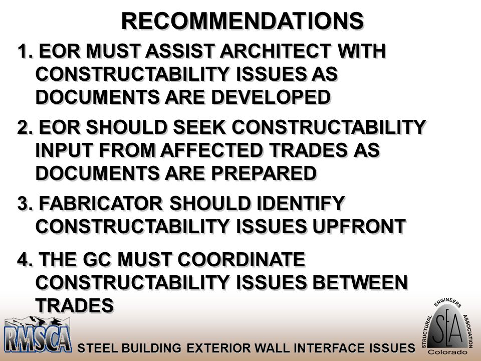 75 STEEL BUILDING EXTERIOR WALL INTERFACE ISSUES RECOMMENDATIONS 1. EOR MUST ASSIST ARCHITECT WITH CONSTRUCTABILITY ISSUES AS DOCUMENTS ARE DEVELOPED